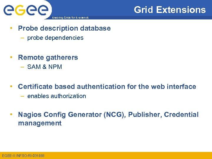 Grid Extensions Enabling Grids for E-scienc. E • Probe description database – probe dependencies