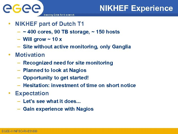 NIKHEF Experience Enabling Grids for E-scienc. E • NIKHEF part of Dutch T 1