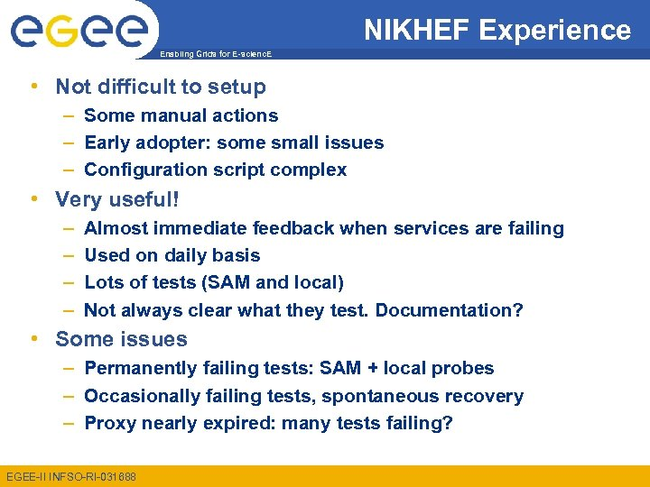 NIKHEF Experience Enabling Grids for E-scienc. E • Not difficult to setup – Some