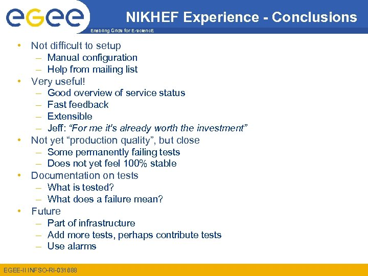 NIKHEF Experience - Conclusions Enabling Grids for E-scienc. E • Not difficult to setup
