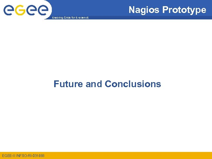 Nagios Prototype Enabling Grids for E-scienc. E Future and Conclusions EGEE-II INFSO-RI-031688
