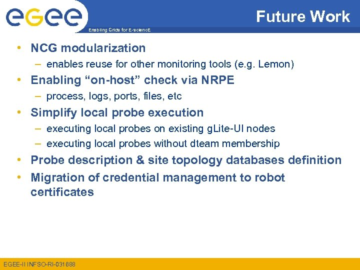 Future Work Enabling Grids for E-scienc. E • NCG modularization – enables reuse for