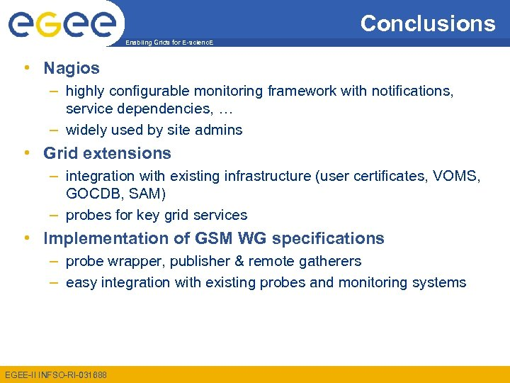 Conclusions Enabling Grids for E-scienc. E • Nagios – highly configurable monitoring framework with