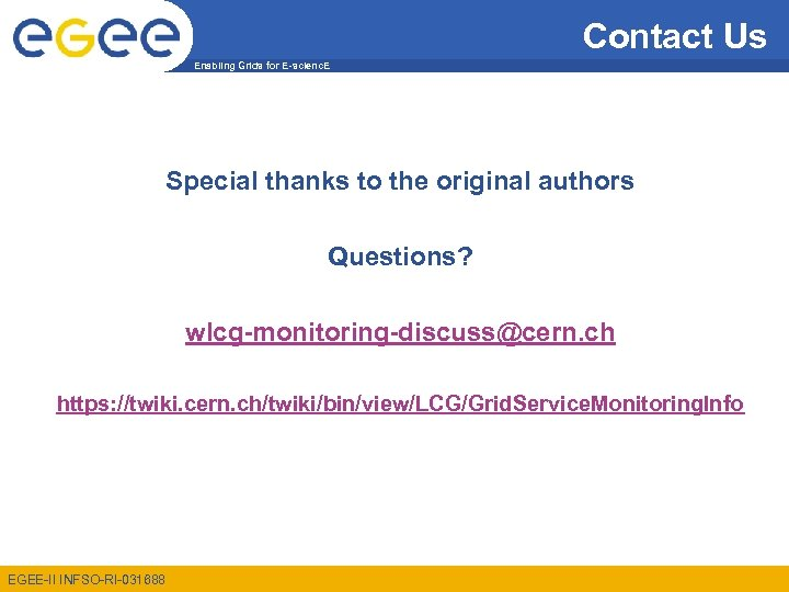 Contact Us Enabling Grids for E-scienc. E Special thanks to the original authors Questions?