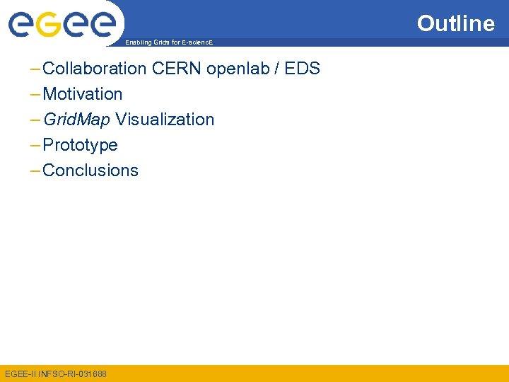 Outline Enabling Grids for E-scienc. E – Collaboration CERN openlab / EDS – Motivation