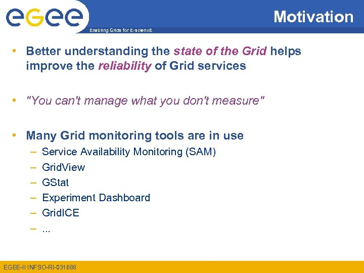 Motivation Enabling Grids for E-scienc. E • Better understanding the state of the Grid