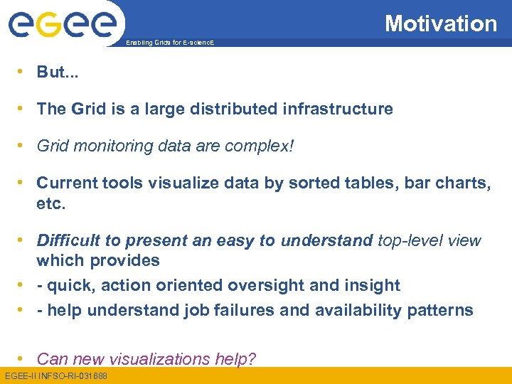 Motivation Enabling Grids for E-scienc. E • But. . . • The Grid is