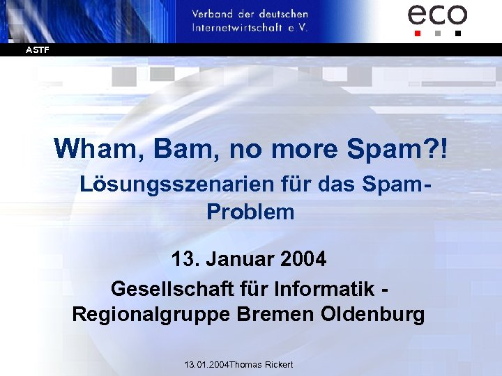 ASTF Wham, Bam, no more Spam? ! Lösungsszenarien für das Spam. Problem 13. Januar