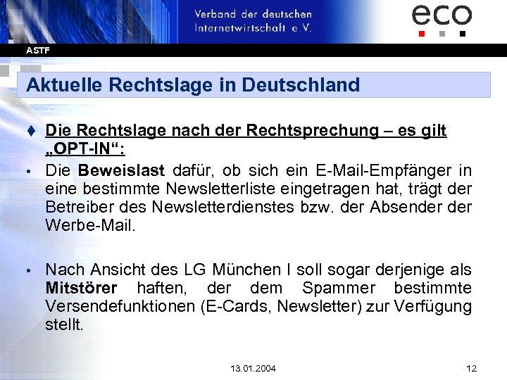 """ASTF Aktuelle Rechtslage in Deutschland Die Rechtslage nach der Rechtsprechung – es gilt """"OPT-IN"""":"""