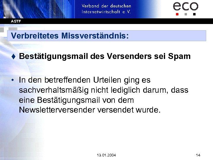 ASTF Verbreitetes Missverständnis: t Bestätigungsmail des Versenders sei Spam • In den betreffenden Urteilen