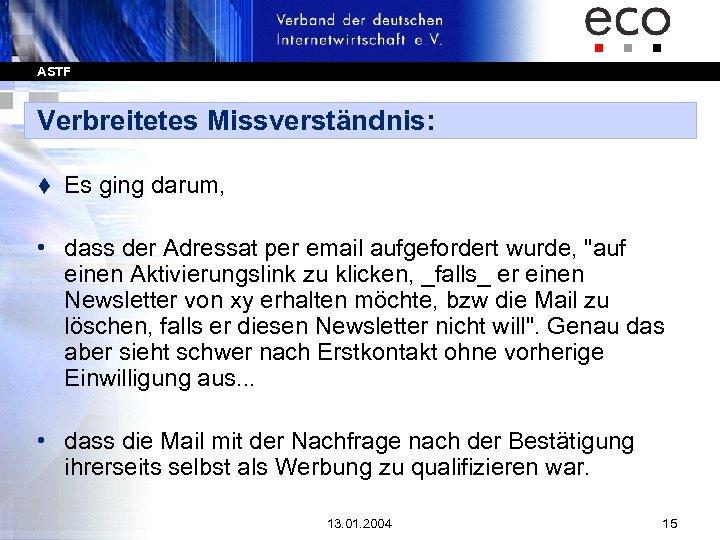 ASTF Verbreitetes Missverständnis: t Es ging darum, • dass der Adressat per email aufgefordert
