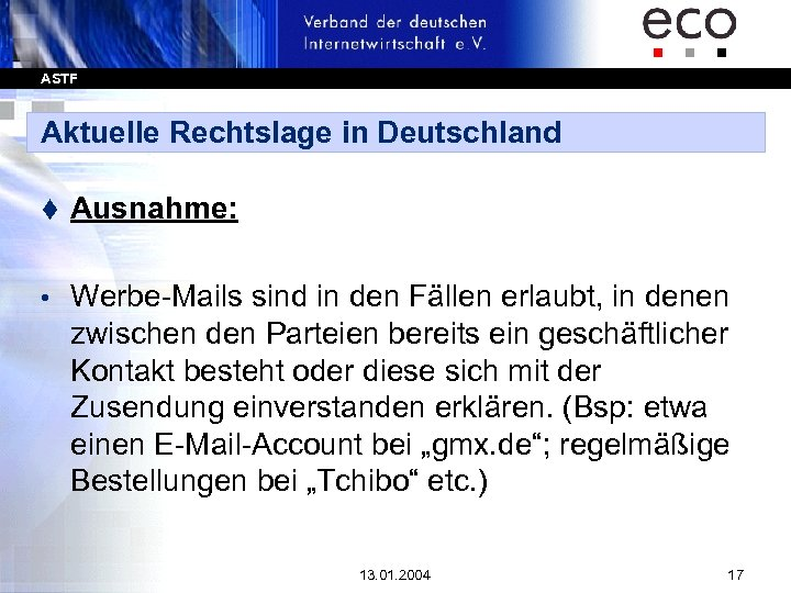 ASTF Aktuelle Rechtslage in Deutschland t Ausnahme: • Werbe-Mails sind in den Fällen erlaubt,