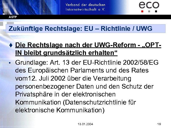 ASTF Zukünftige Rechtslage: EU – Richtlinie / UWG Die Rechtslage nach der UWG-Reform -