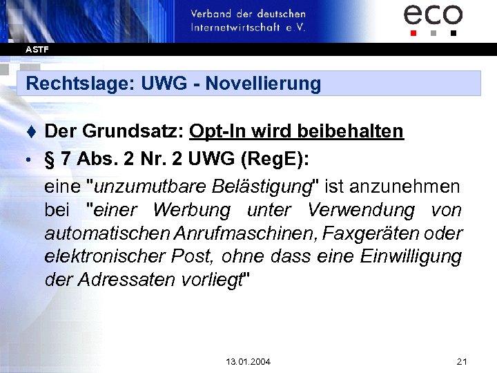 ASTF Rechtslage: UWG - Novellierung Der Grundsatz: Opt-In wird beibehalten • § 7 Abs.