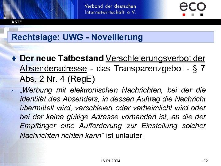 ASTF Rechtslage: UWG - Novellierung t Der neue Tatbestand Verschleierungsverbot der Absenderadresse - das