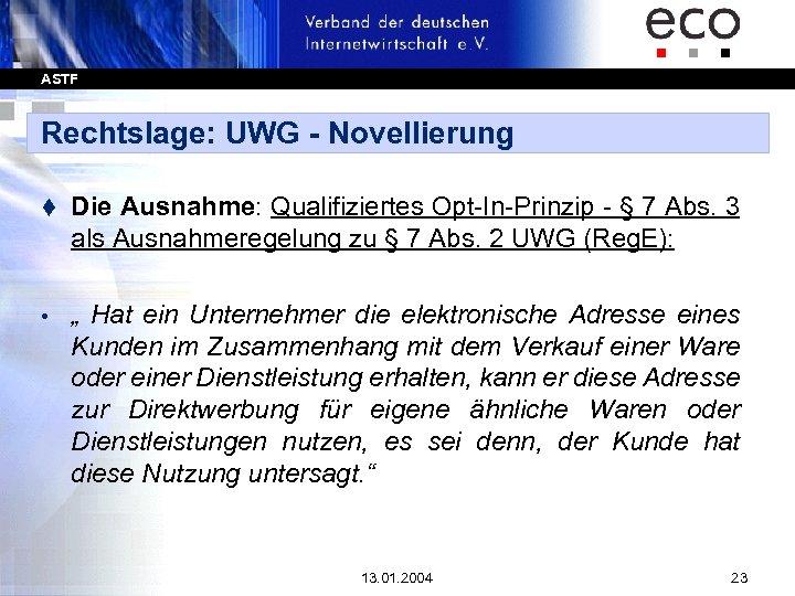 ASTF Rechtslage: UWG - Novellierung t Die Ausnahme: Qualifiziertes Opt-In-Prinzip - § 7 Abs.