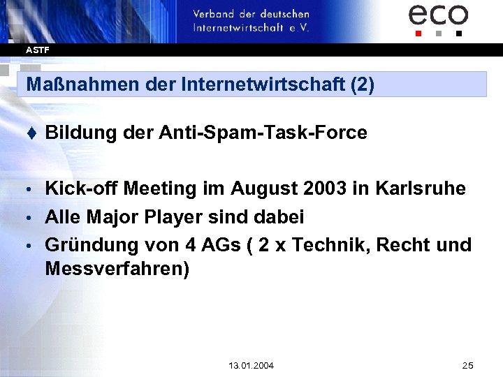 ASTF Maßnahmen der Internetwirtschaft (2) t Bildung der Anti-Spam-Task-Force Kick-off Meeting im August 2003