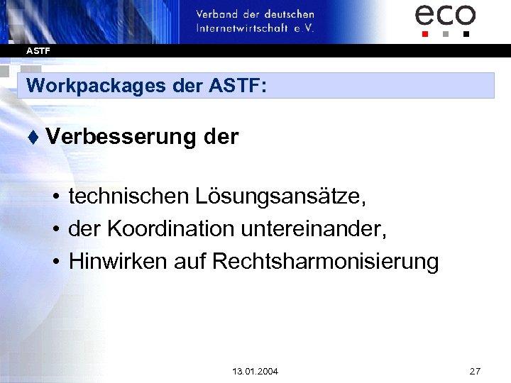 ASTF Workpackages der ASTF: t Verbesserung der • technischen Lösungsansätze, • der Koordination untereinander,