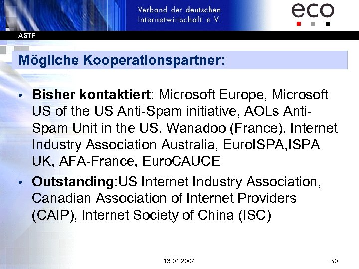 ASTF Mögliche Kooperationspartner: Bisher kontaktiert: Microsoft Europe, Microsoft US of the US Anti-Spam initiative,