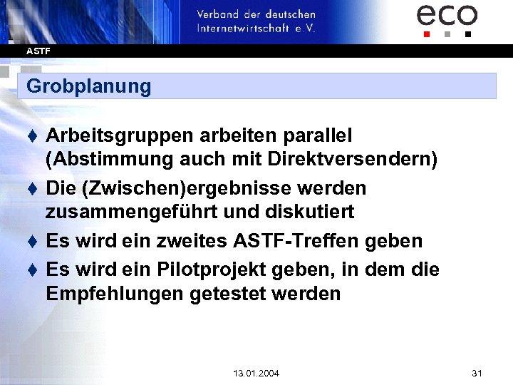 ASTF Grobplanung Arbeitsgruppen arbeiten parallel (Abstimmung auch mit Direktversendern) t Die (Zwischen)ergebnisse werden zusammengeführt