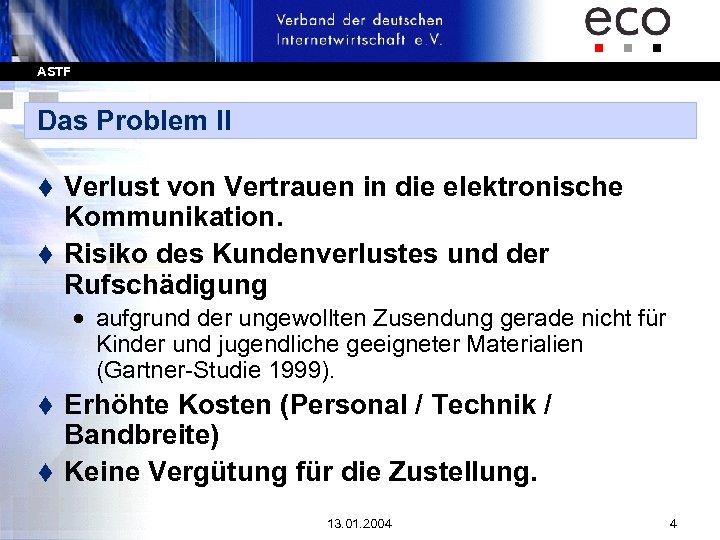 ASTF Das Problem II Verlust von Vertrauen in die elektronische Kommunikation. t Risiko des