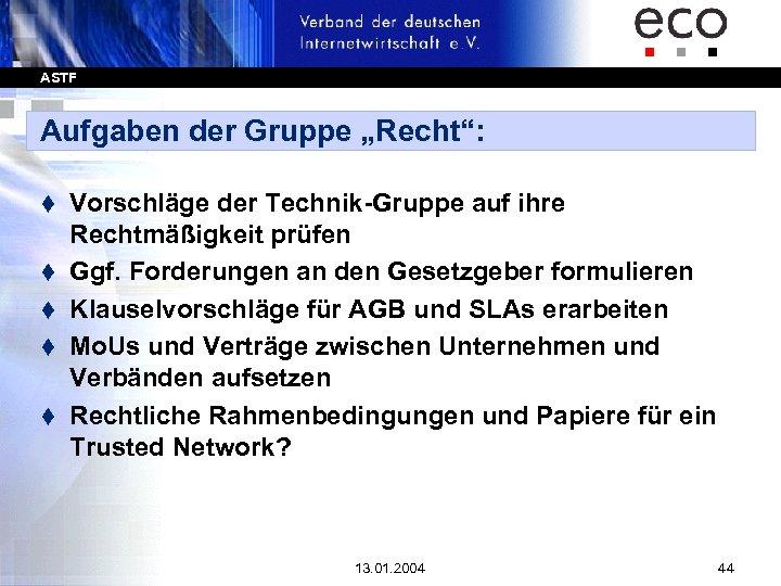 """ASTF Aufgaben der Gruppe """"Recht"""": t t t Vorschläge der Technik-Gruppe auf ihre Rechtmäßigkeit"""