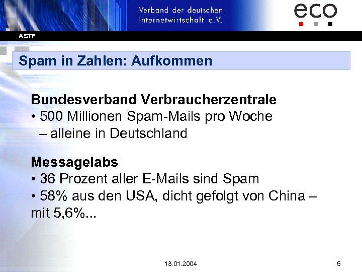 ASTF Spam in Zahlen: Aufkommen Bundesverband Verbraucherzentrale • 500 Millionen Spam-Mails pro Woche –
