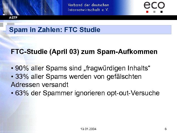 ASTF Spam in Zahlen: FTC Studie FTC-Studie (April 03) zum Spam-Aufkommen • 90% aller