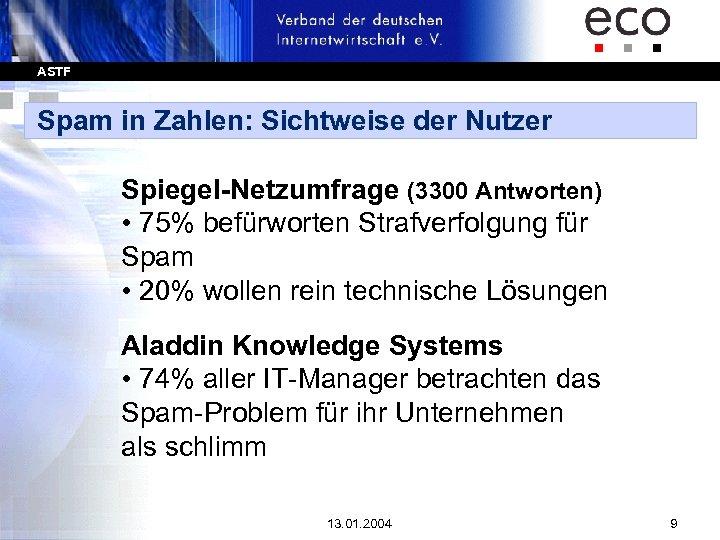 ASTF Spam in Zahlen: Sichtweise der Nutzer Spiegel-Netzumfrage (3300 Antworten) • 75% befürworten Strafverfolgung