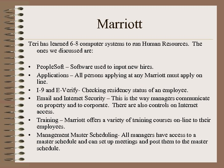 Marriott Teri has learned 6 -8 computer systems to run Human Resources. The ones