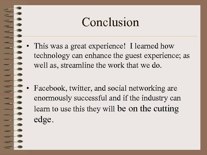 Conclusion • This was a great experience! I learned how technology can enhance the