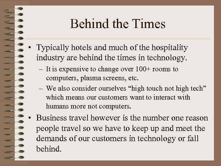 Behind the Times • Typically hotels and much of the hospitality industry are behind