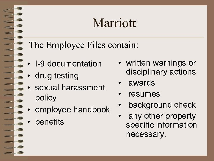 Marriott The Employee Files contain: • I-9 documentation • drug testing • sexual harassment
