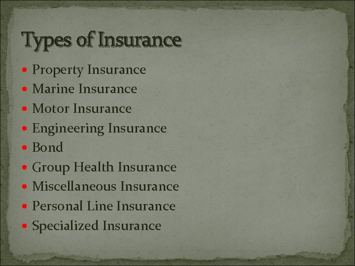 Types of Insurance Property Insurance Marine Insurance Motor Insurance Engineering Insurance Bond Group Health