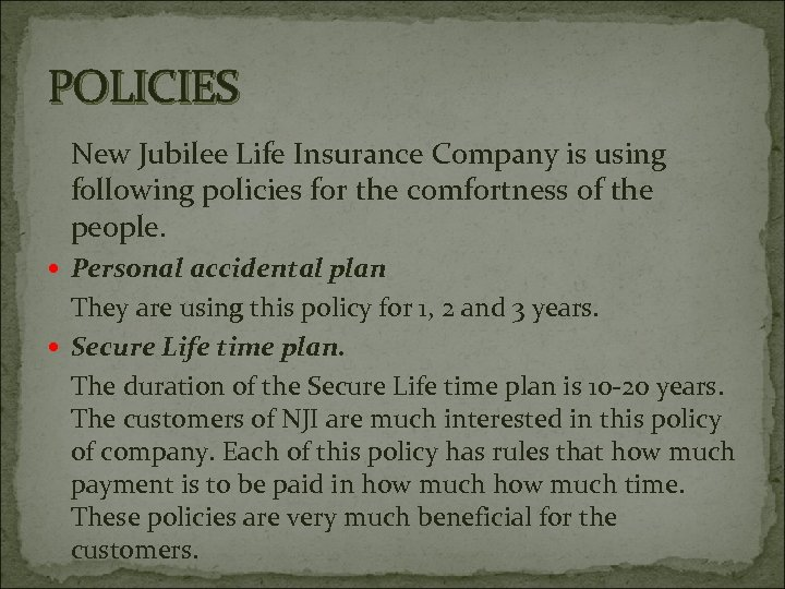 POLICIES New Jubilee Life Insurance Company is using following policies for the comfortness of