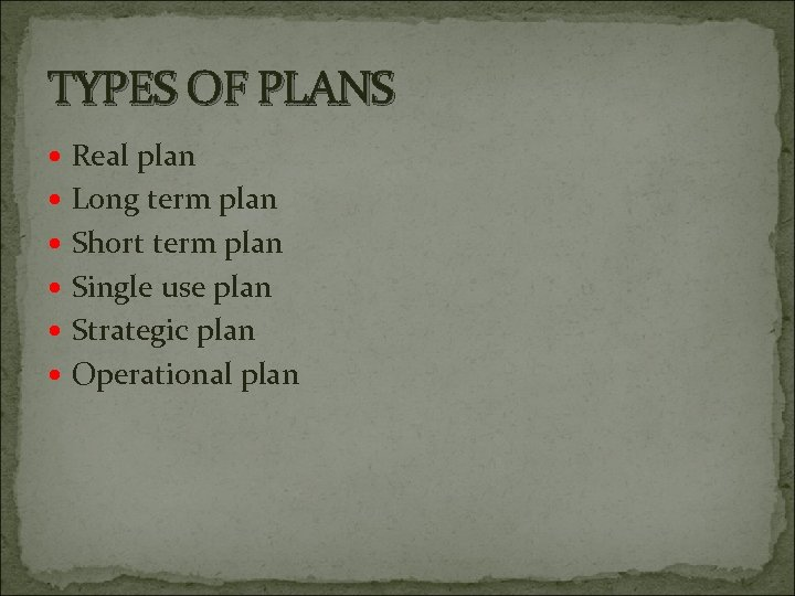 TYPES OF PLANS Real plan Long term plan Short term plan Single use plan