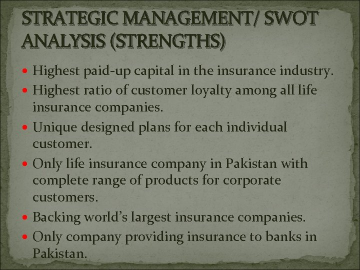 STRATEGIC MANAGEMENT/ SWOT ANALYSIS (STRENGTHS) Highest paid-up capital in the insurance industry. Highest ratio