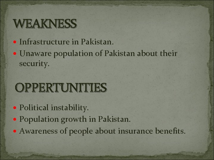 WEAKNESS Infrastructure in Pakistan. Unaware population of Pakistan about their security. OPPERTUNITIES Political instability.