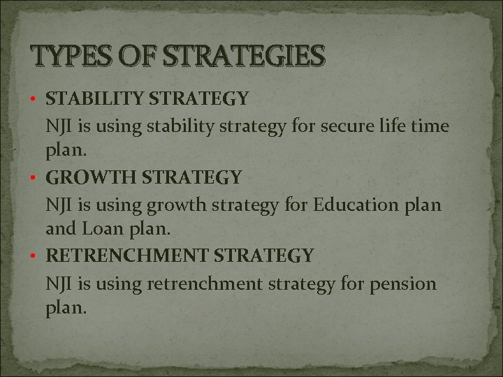 TYPES OF STRATEGIES • STABILITY STRATEGY NJI is using stability strategy for secure life