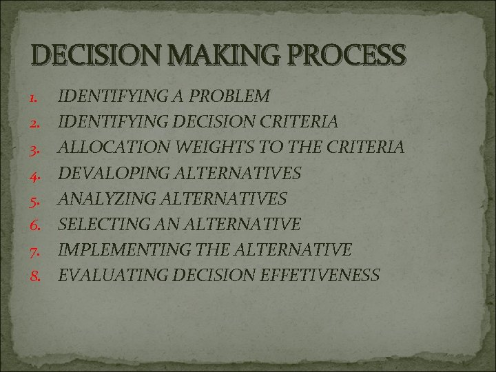 DECISION MAKING PROCESS 1. 2. 3. 4. 5. 6. 7. 8. IDENTIFYING A PROBLEM