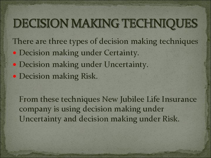 DECISION MAKING TECHNIQUES There are three types of decision making techniques Decision making under