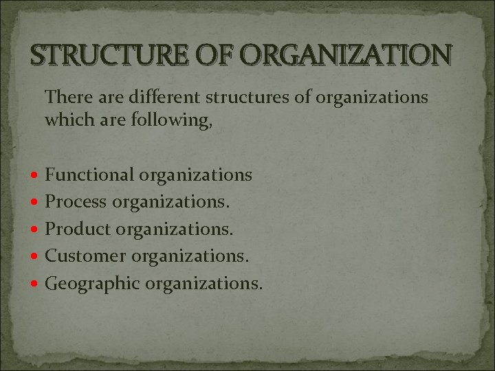 STRUCTURE OF ORGANIZATION There are different structures of organizations which are following, Functional organizations