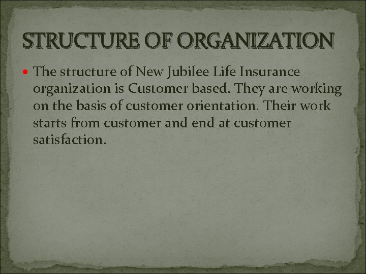 STRUCTURE OF ORGANIZATION The structure of New Jubilee Life Insurance organization is Customer based.