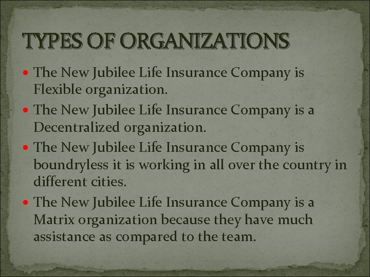 TYPES OF ORGANIZATIONS The New Jubilee Life Insurance Company is Flexible organization. The New