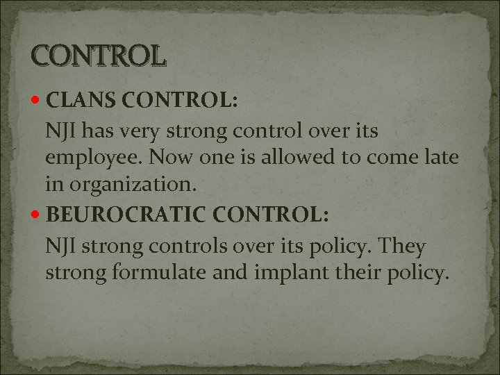 CONTROL CLANS CONTROL: NJI has very strong control over its employee. Now one is