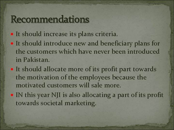 Recommendations It should increase its plans criteria. It should introduce new and beneficiary plans