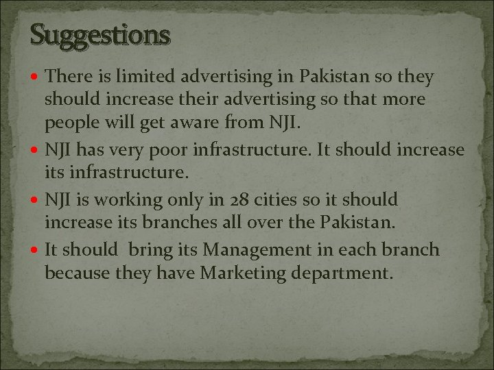 Suggestions There is limited advertising in Pakistan so they should increase their advertising so
