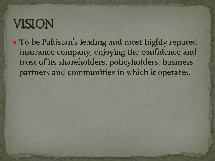 VISION To be Pakistan's leading and most highly reputed insurance company, enjoying the confidence