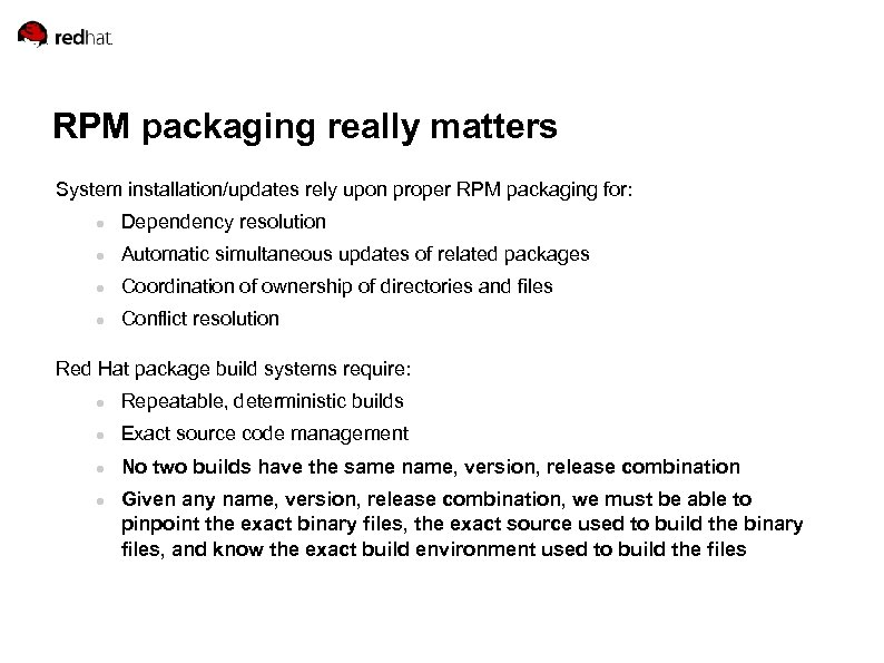 RPM packaging really matters System installation/updates rely upon proper RPM packaging for: Dependency resolution