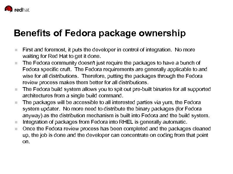 Benefits of Fedora package ownership First and foremost, it puts the developer in control